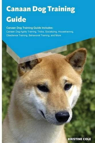 Canaan Dog Training Guide Canaan Dog Training Guide Includes Canaan