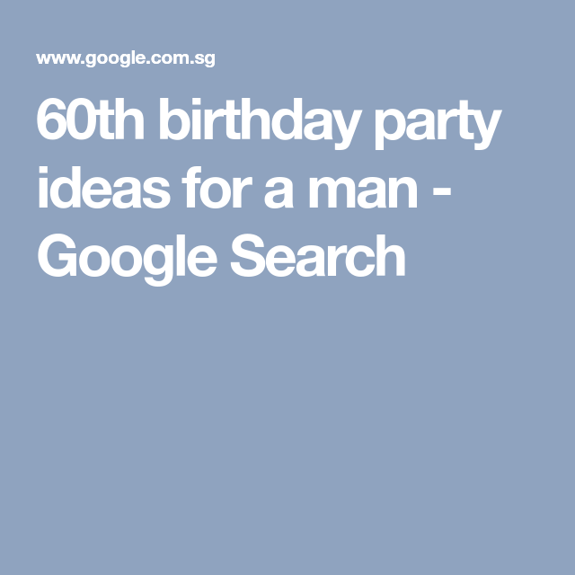 60th Birthday Party Ideas For A Man - Google Search