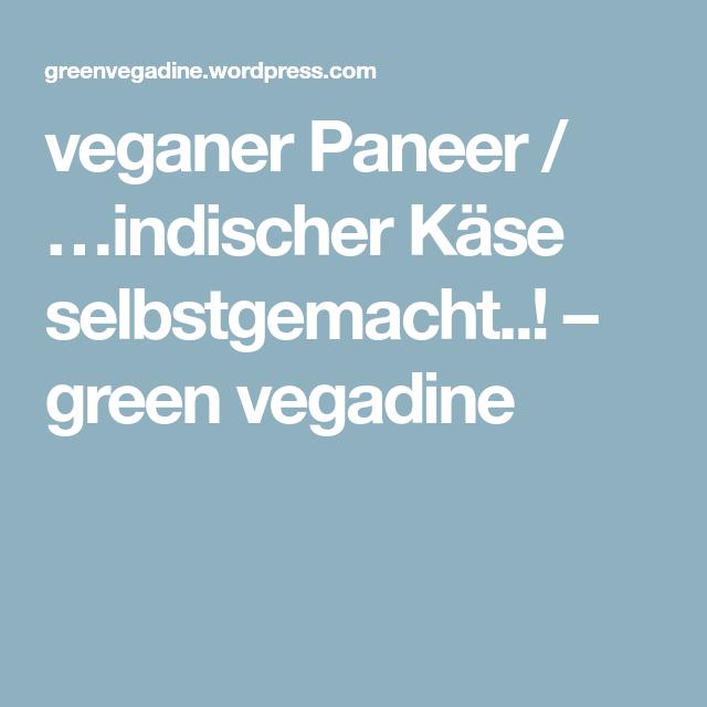 veganer Paneer / …indischer Käse selbstgemacht..! – green vegadine