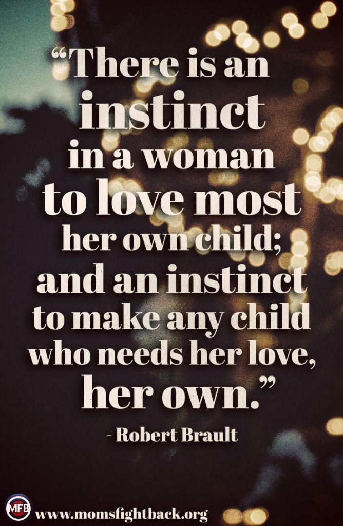 There Is An Instinct In A Woman To Love Most Her Own Child And An