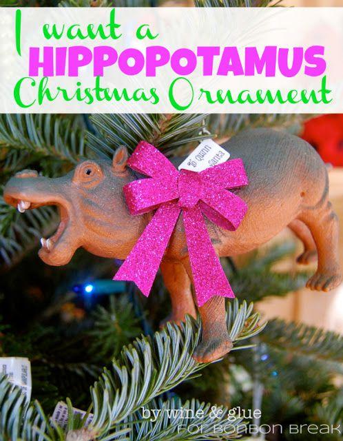 I Want Hippopotamus For Christmas.I Want A Hippopotamus Ornament Www Wineandglue Com Diy