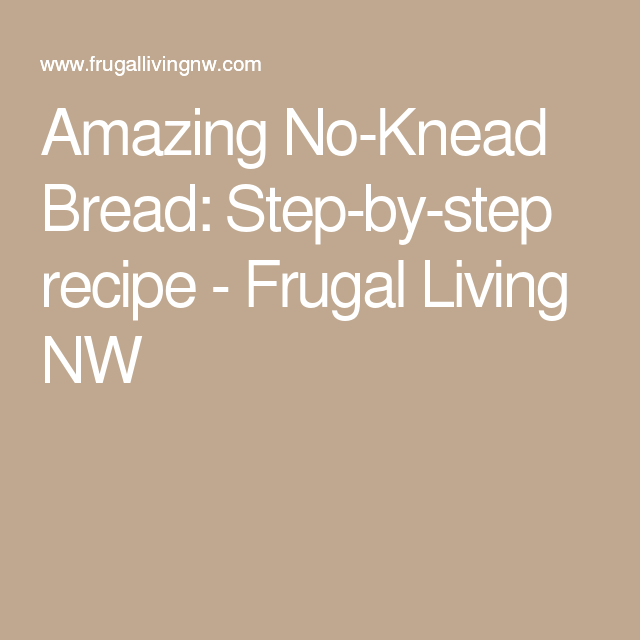 Amazing No-Knead Bread: Step-by-step recipe - Frugal Living NW