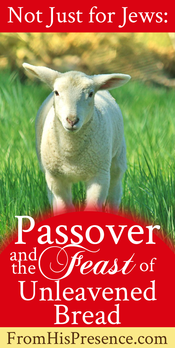 Not Just For Jews Passover And The Feast Of Unleavened Bread Feast Of Unleavened Bread Passover Lamb Passover
