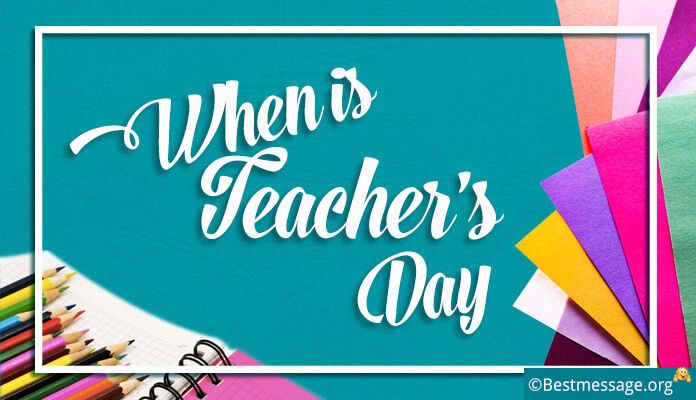 When Is Teachers Day When Is Teachers Day Teachers Day Teachers Day In India