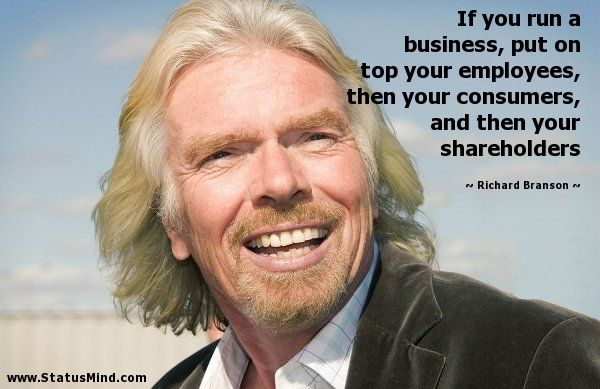 It S The People Below You Who Produce The Results You Can Show To The People Invested In You Was J Richard Branson Quotes Richard Branson Inspirational People