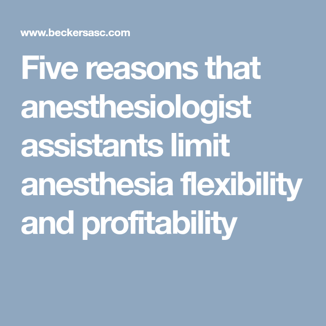 Five Reasons That Anesthesiologist Assistants Limit Anesthesia