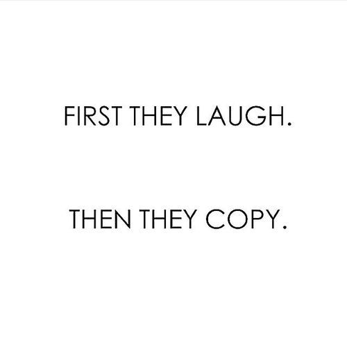 First They Laugh Then They Copy Words Quotes Words Sayings