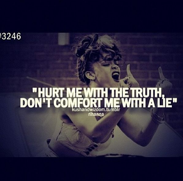Hurt Me With The Truth Dont Comfort Me With A Lie Word