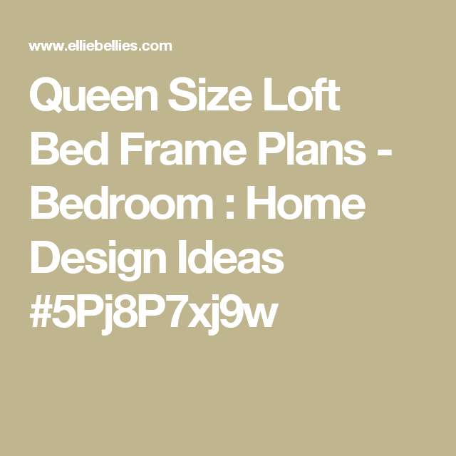Queen Size Loft Bed Frame Plans - Bedroom : Home Design Ideas ...