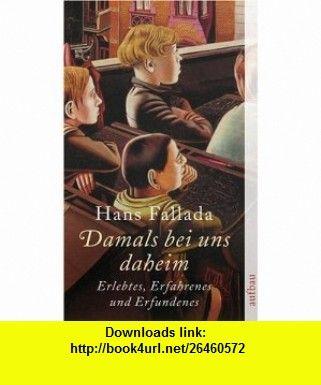 Damals bei uns daheim. Erlebtes, Erfahrenes und Erfundenes. (9783746653235) Hans Fallada , ISBN-10: 3746653231  , ISBN-13: 978-3746653235 ,  , tutorials , pdf , ebook , torrent , downloads , rapidshare , filesonic , hotfile , megaupload , fileserve