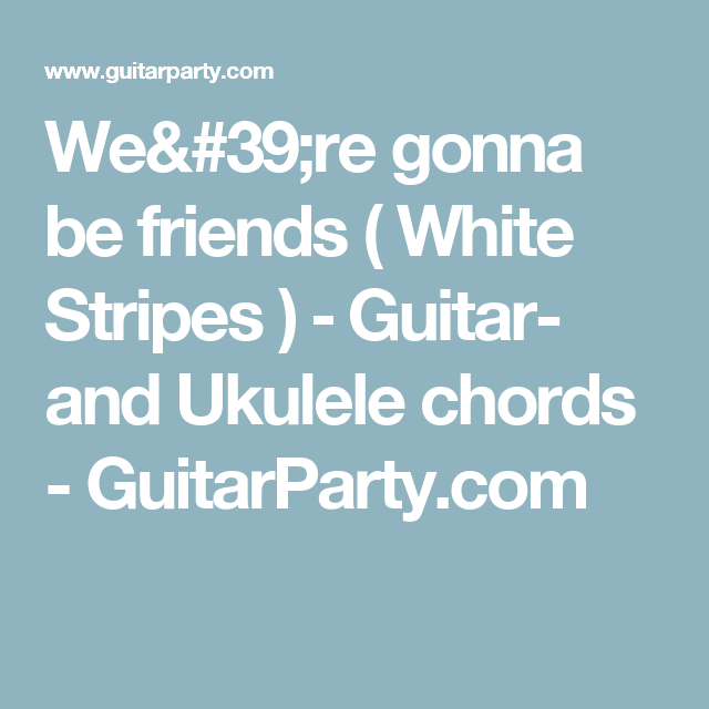 Were Gonna Be Friends White Stripes Guitar And Ukulele