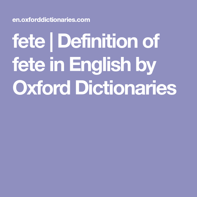 Fete | Definition Of Fete In English By Oxford Dictionaries