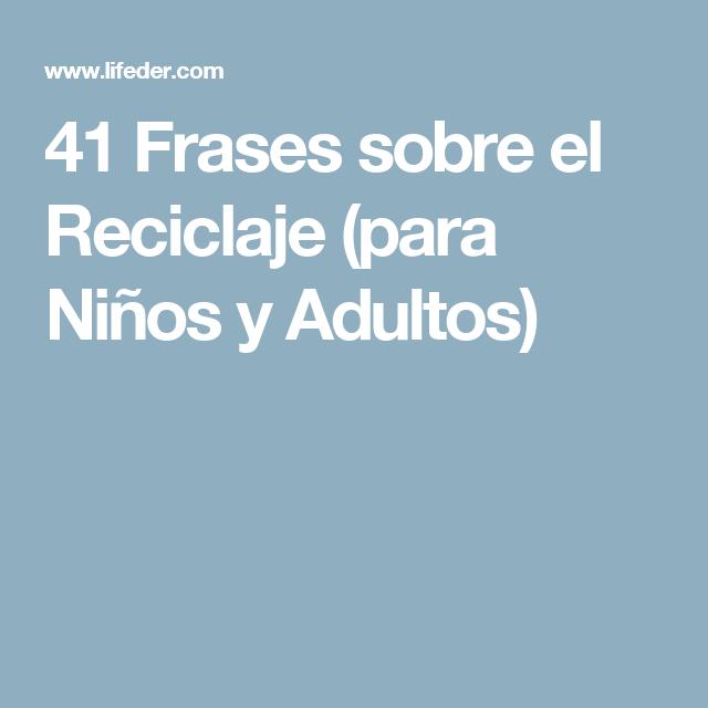 41 Frases Sobre El Reciclaje Para Niños Y Adultos Frases