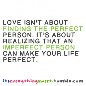 Exceptional Love Isnu0027t About Finding The Perfect Person Quote   Meet Some Body To Love Design Inspirations
