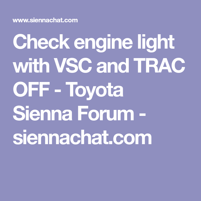 Check engine light with VSC and TRAC OFF - Toyota Sienna