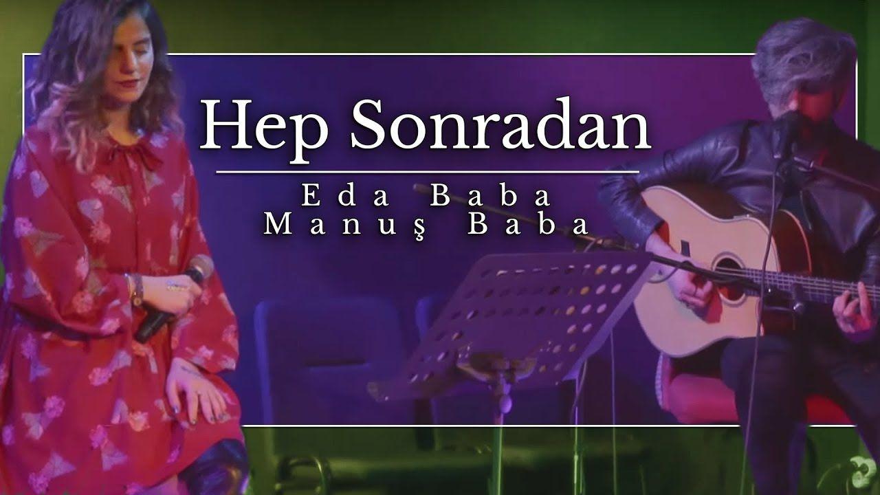 Eda Baba Manus Baba Hep Sonradan Sarkilar Youtube Muzik