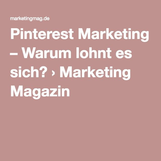 Pinterest Marketing – Warum lohnt es sich? › Marketing Magazin