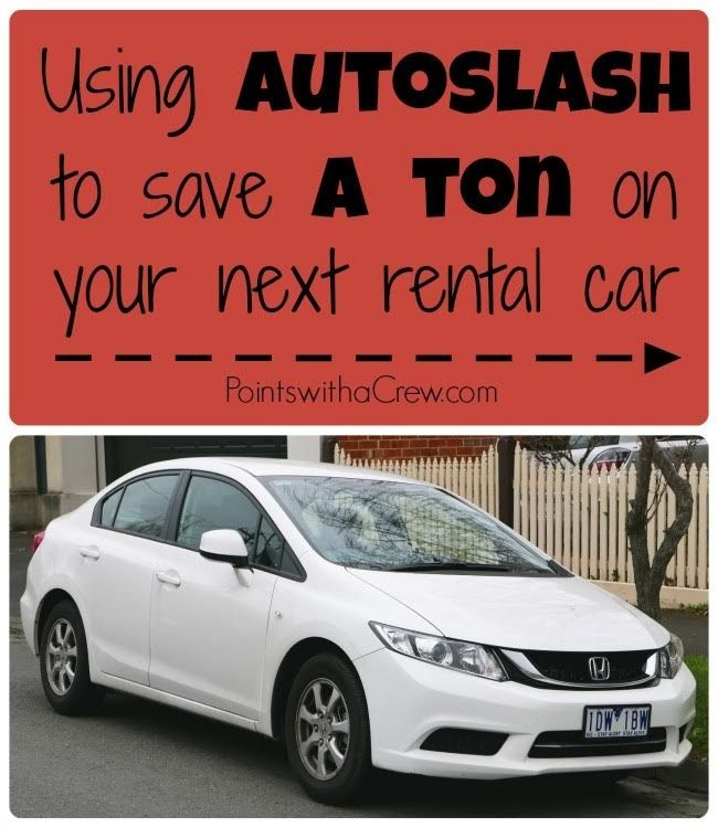 Using Autoslash To Save A Ton On Your Next Rental Car Points With A Crew Car Rental Cheap Car Rental Car