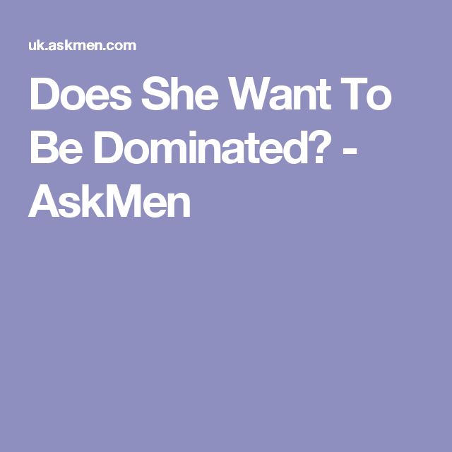 How To Be Dominant In The Bedroom Explained Dominant Make It Work Explained