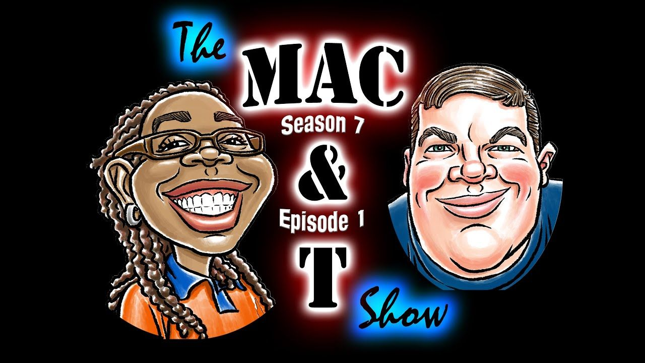 The Mac & T Show Podcast Season 7 Episode 1 (With images