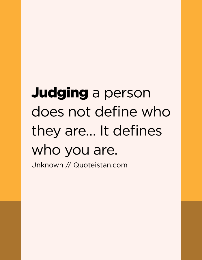Judging A Person Does Not Define Who They Are It Defines Who You