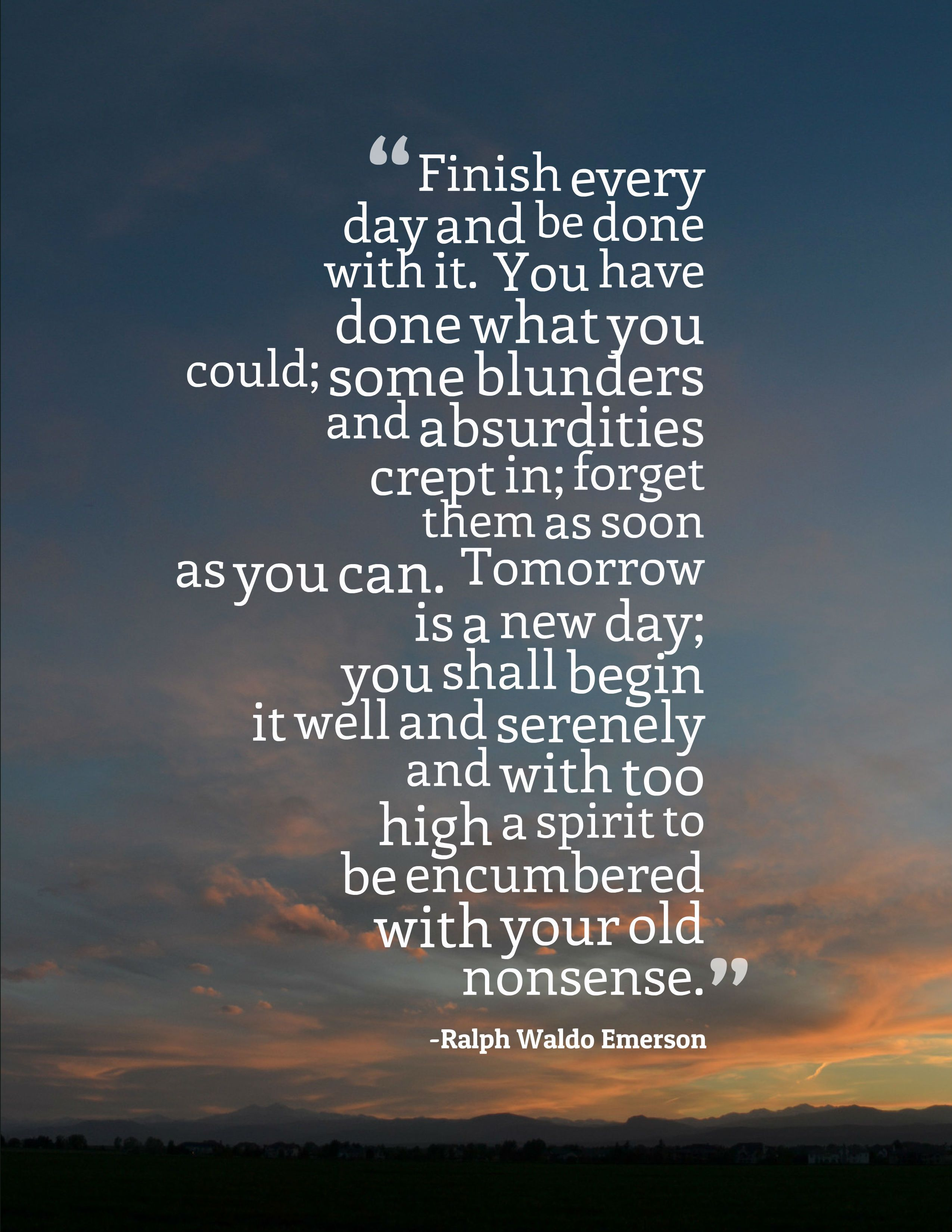 Emerson finish every day and be done with it