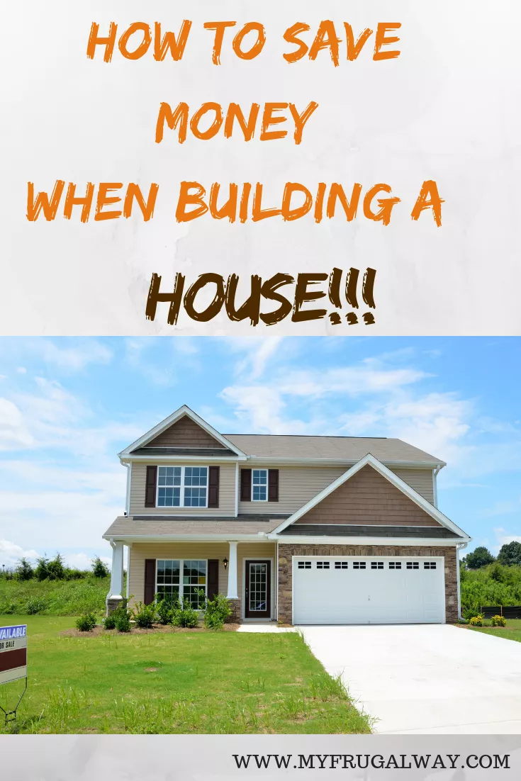 How To Save Money When Building A House Building A House Home Building Tips Building A New Home