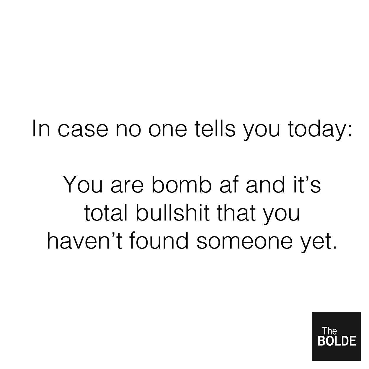 In case nobody tells you today, you're bomb AF