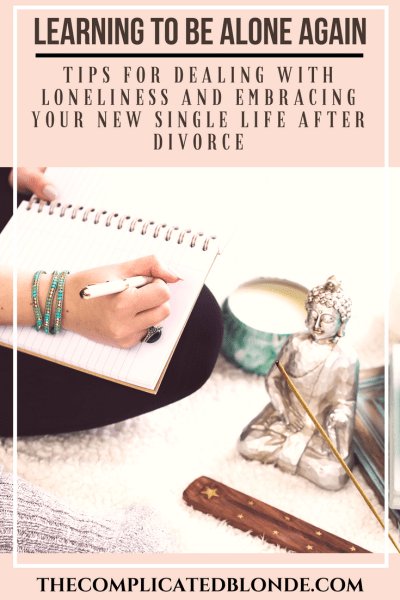 Learning to Be Alone Again.  Tips for Dealing with Loneliness and Embracing Your Single Life.
