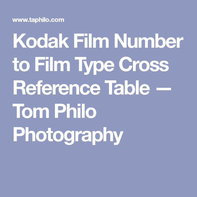 Kodak Film Number To Film Type Cross Reference Table  Tom Philo