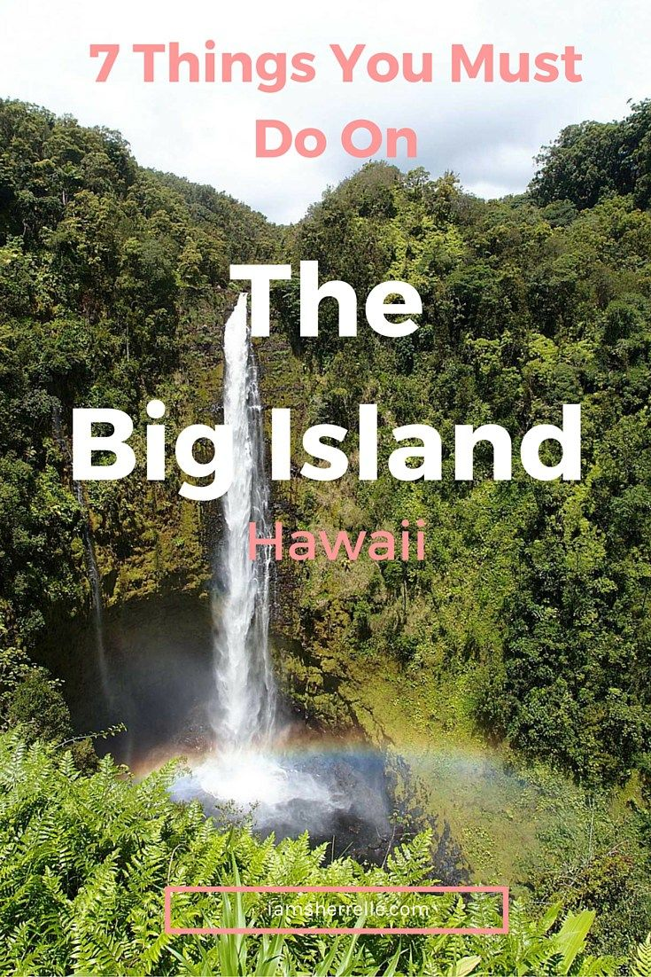 7 things you must do on the big island, hawaii | iamsherrelle