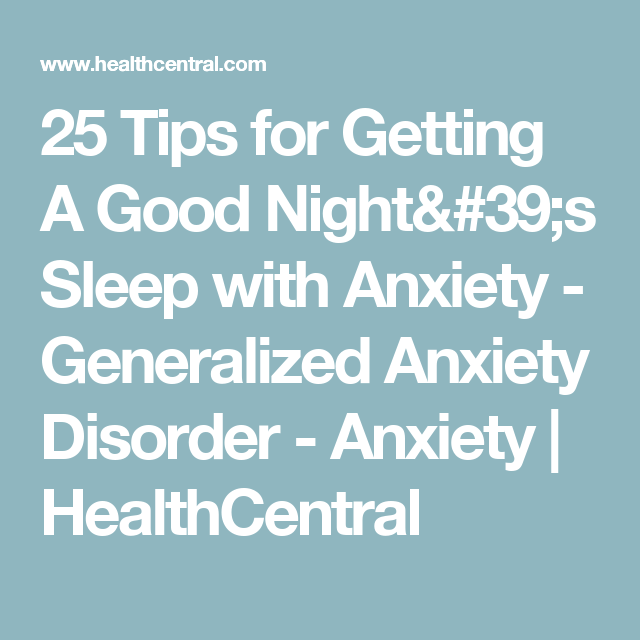 25 Tips for Getting A Good Night's Sleep with Anxiety - Generalized Anxiety Disorder - Anxiety | HealthCentral