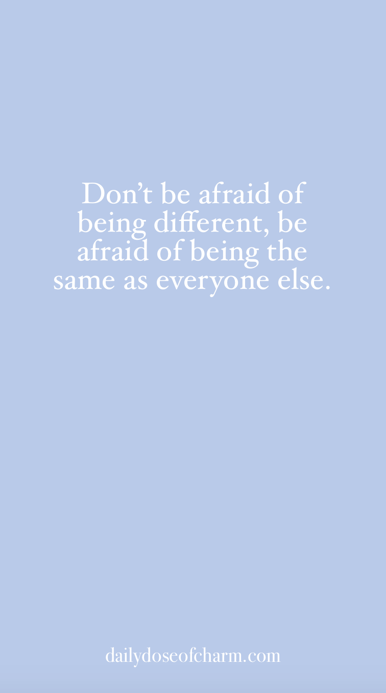 Don T Be Afraid Of Being Different Be Afraid Of Being The Same As Everyone Else Daily Dose Of Charm Quotes Charming Quotes Words Quotes Inspo Quotes