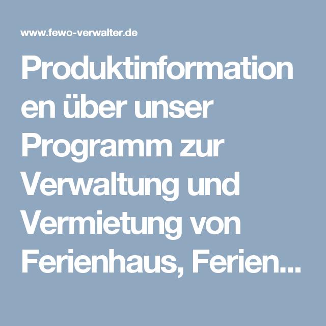 Produktinformationen über unser Programm zur Verwaltung und Vermietung von Ferienhaus, Ferienwohnung, Monteurzimmer und Chalet - Fewo-Verwalter