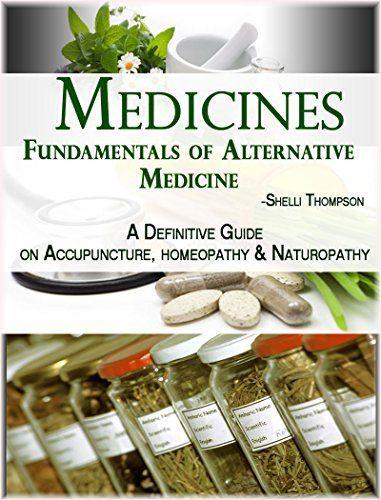 Medicines Fundamentals Of Alternative Medicine A Definitive Guide On Acupuncture Homeopathy And Naturopathy Sh Alternative Medicine Homeopathy Naturopathy
