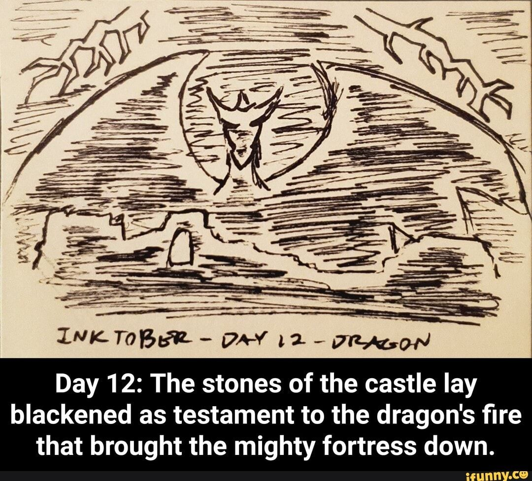 Meme memes IQVVVqW67: 1 comment — iFunny Day 12: The stones of the castle lay blackened as testament to the dragon's fire that brought the mighty fortress down. - Day 12: The stones of the castle lay blackened as testament to the dragon's fire that brought the mighty fortress down. – popular memes on the site