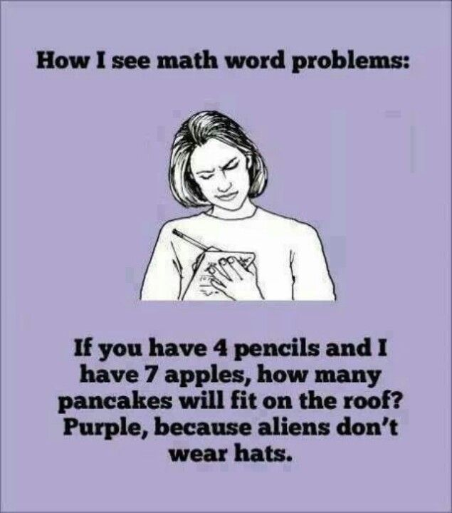 So True Math Problems Don T Make Sense Sometimes Word Problem Fun Math Word Problems Math Memes