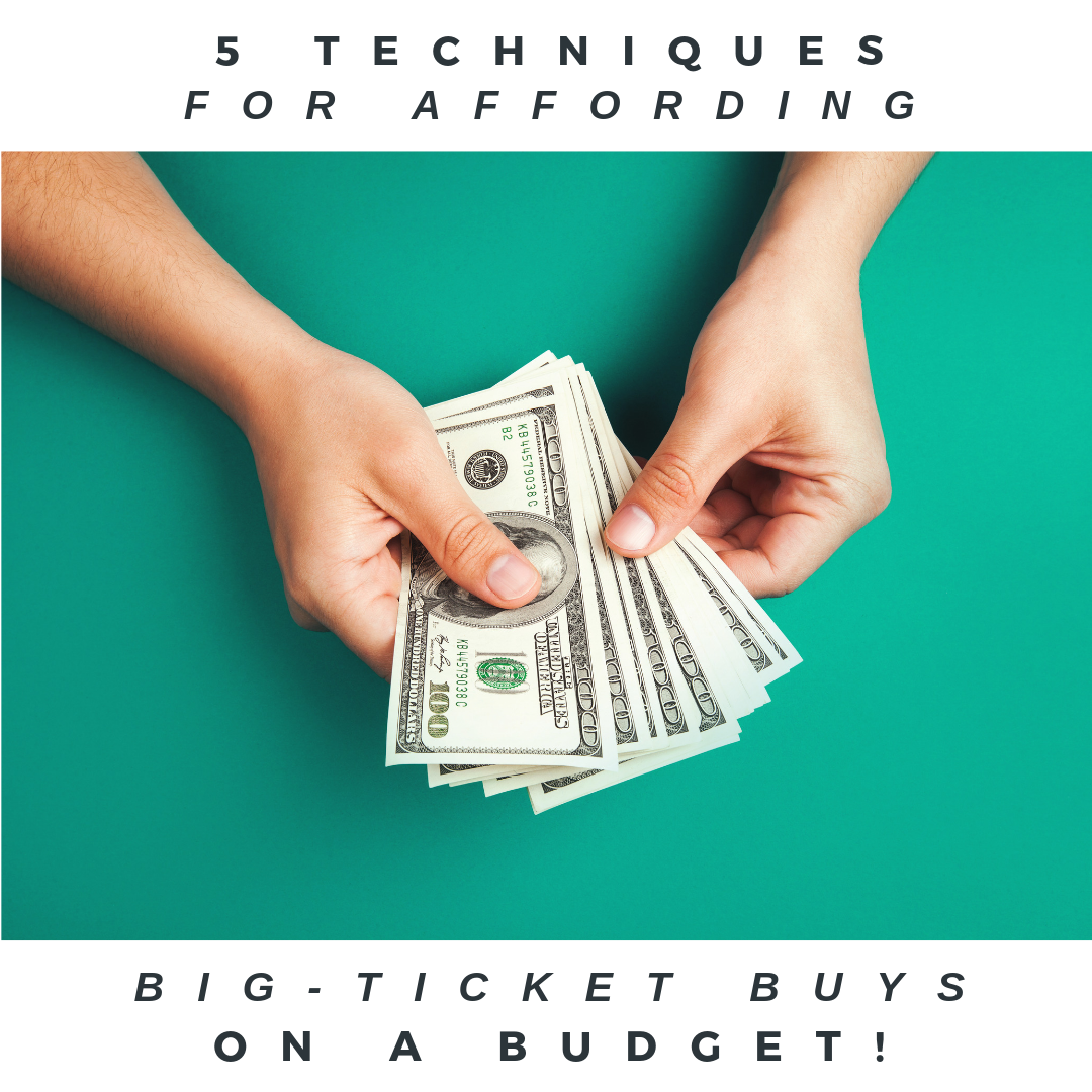 5 Techniques To Afford Big Ticket Buys While On A Budget