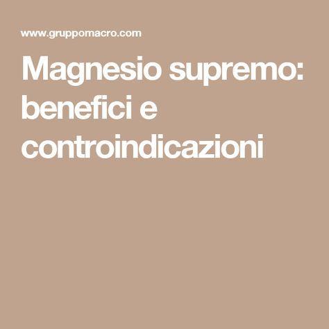 Magnesio supremo: benefici e controindicazioni - Salute..