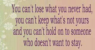 You Cant Lose What You Never Had You Cant Keep Whats Not Yours