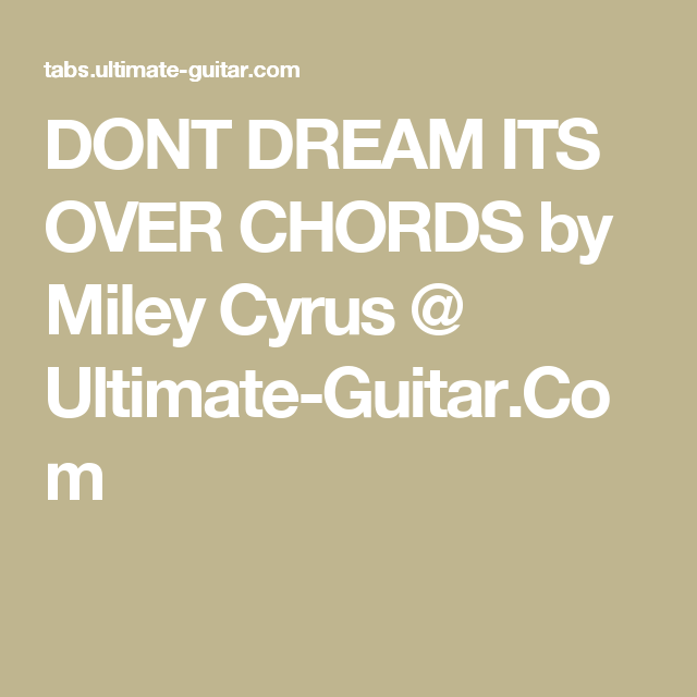 DONT DREAM ITS OVER CHORDS by Miley Cyrus @ Ultimate-Guitar.Com ...