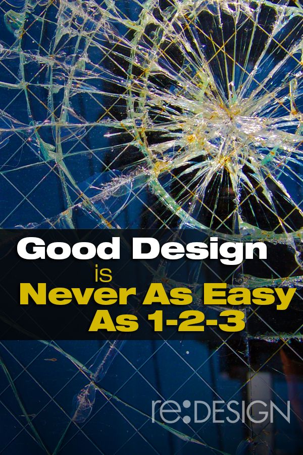 Good Design Is Never As Easy As 1-2-3 http://www.redesign2.com/blog/good-design-is-never-as-easy-as-1-2-3