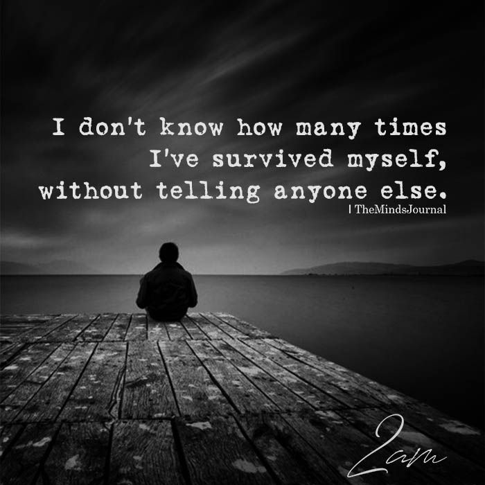 I Don't Know How Many Times I've Survived Myself