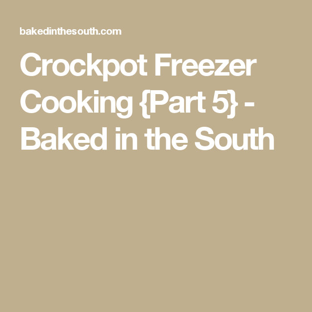 Crockpot Freezer Cooking {Part 5} - Baked in the South