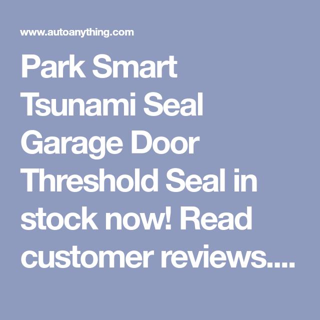 Park Smart Tsunami Seal Garage Door Threshold Seal In Stock Now