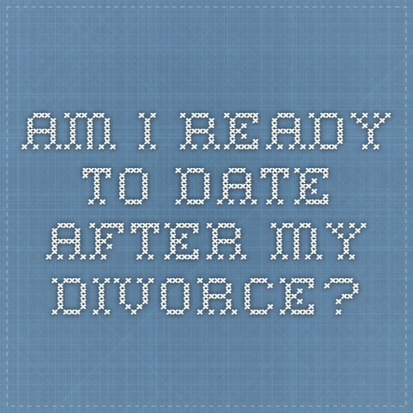 Am I Ready To Start Dating After Divorce