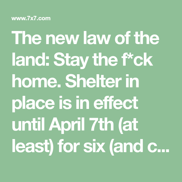 The New Law Of The Land Stay The F Ck Home Shelter In Place Is In Effect Until April 7th At Least For Si Fun Things To Do Things To Do At