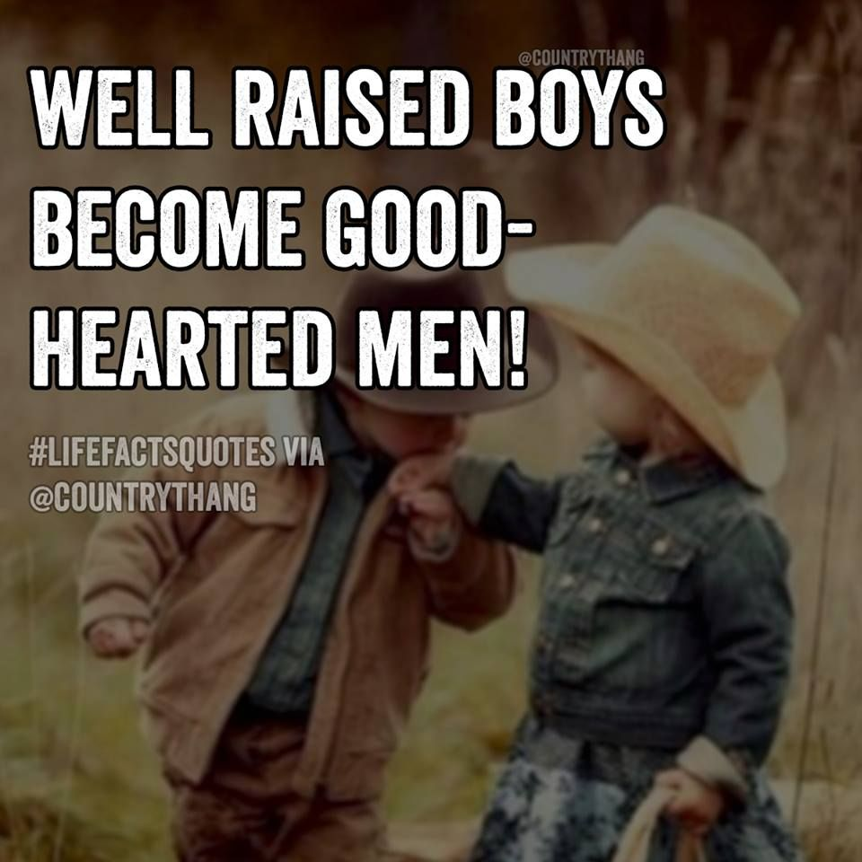 Well raised boys become good-hearted men! #countrylife #countryboys #cowboys #countrythang #countrythangquotes #countryquotes #countrysayings