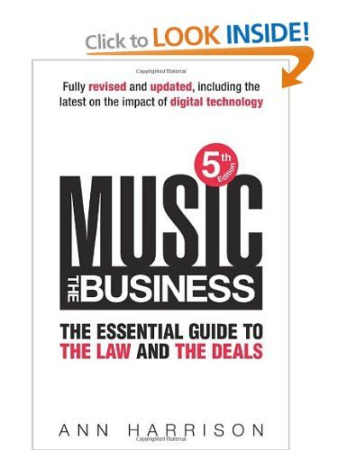 Music The Business The Essential Guide To The Law And The Deals Amazon Co Uk Ann Harrison Books Music Business Business Ebook Business Read