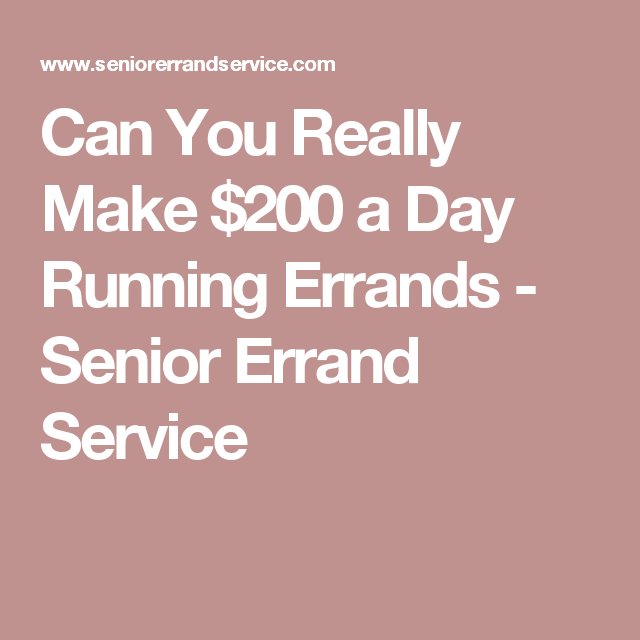 Can You Really Make 200 A Day Running Errands Senior Errand Service